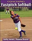 Coaching Fastpitch Softball Successfully - 2nd Edition (Coaching Successfully Series)