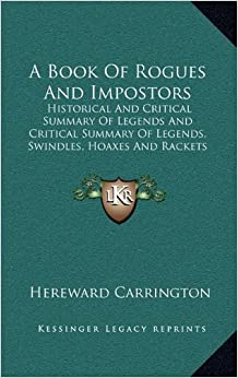 Book A Book of Rogues and Impostors: Historical and Critical Summary of Legends and Critical Summary of Legends, Swindles, Hoaxes and Rackets