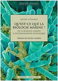 Qu'est-ce que la biologie marine ? : De la biologie marine à l'océanographie biologique par Michel Glémarec