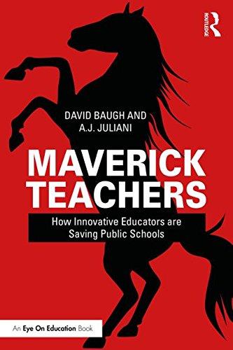 Maverick Teachers: How Innovative Educators Are Saving Public Schools