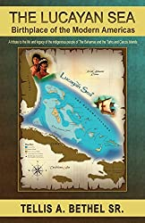 The Lucayan Sea: Birthplace of the Modern Americas - A tribute to the the life and legacy of the indigenous people of The Bahamas and the Turks and Caicos Islands