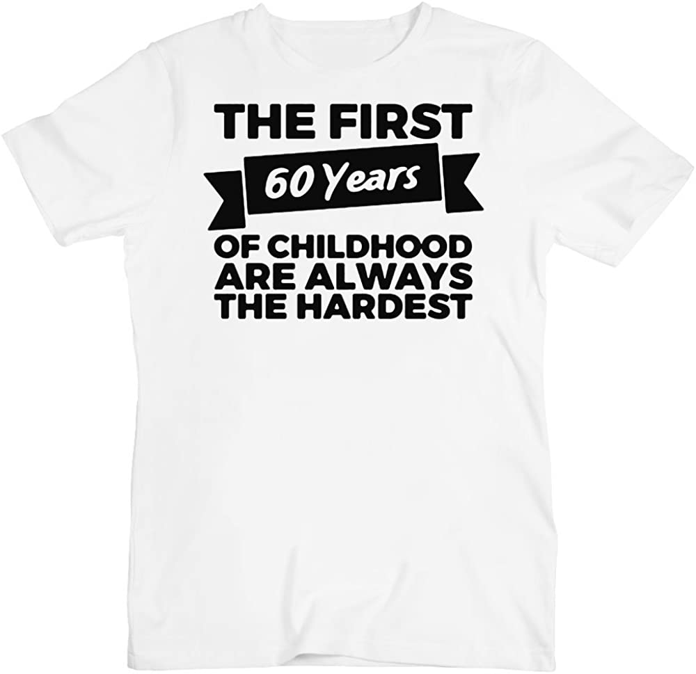The First 60 Years of Childhood are The Hardest Men's T-Shirt