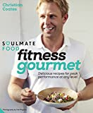 fitness gourmet delicious recipes for peak performance at any level soulmate food