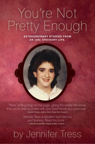 You're Not Pretty Enough: Extraordinary stories from an (un) ordinary life.
