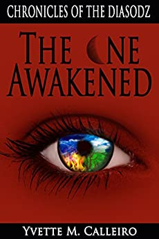 The One Awakened (Chronicles of the Diasodz Book 5) by [Calleiro, Yvette M]