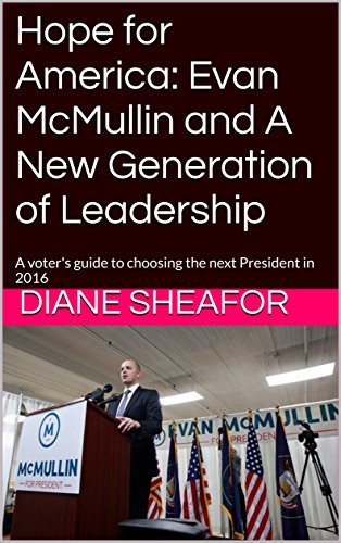 Hope for America: Evan McMullin and A New Generation of Leadership: A voter's guide to choosing the next President in 2016
