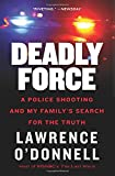 img - for Deadly Force: A Police Shooting and My Family s Search for the Truth book / textbook / text book