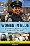 Women in Blue: 16 Brave Officers, Forensics Experts, Police Chiefs, and More (Women of Action)
