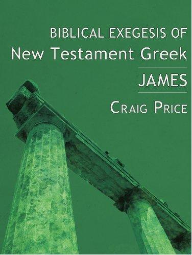 Biblical Exegesis of New Testament Greek: James: (English and Greek Edition)