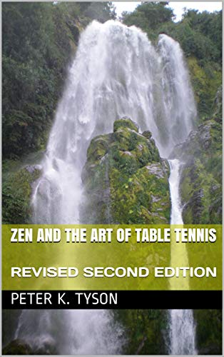 Zen and the Art of Table Tennis: REVISED SECOND EDITION por Peter K. Tyson