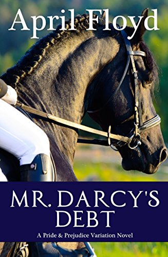 Mr. Darcy's Debt: A Pride & Prejudice Variation Novel by [April Floyd]