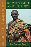 Between Faith and History, Ivor Agyeman-Duah, 0954702395
