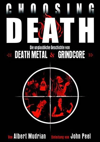 Choosing Death: Die unglaubliche Geschichte von Death Metal & Grindcore
