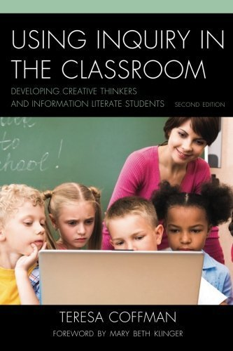 Using Inquiry in the Classroom: Developing Creative Thinkers and Information Literate Students by Teresa Coffman (2012-12-07)