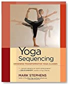 Yoga Sequencing: Designing Transformative Yoga Classes