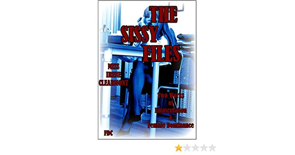 The Sissy Files Book Two Two Works Of Emasculation Female