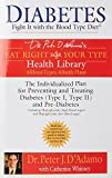 img - for Diabetes: Fight It with the Blood Type Diet: The Individualized Plan for Preventing and Treating Diabetes (Type I, Type II) and Pre-Diabetes (Dr. ... Eat Right 4 Your Type Health Library) book / textbook / text book