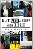 Black, White and Brown on the Blue Line, Odie Hawkins, 1491844841