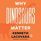Why Dinosaurs Matter Hörbuch von Kenneth Lacovara Gesprochen von: Kenneth Lacovara