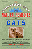 The Veterinarians' Guide to Natural Remedies for Cats: Safe and Effective Alternative Treatments and Healing Techniques from the Nations Top Holistic Veterinarians