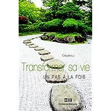 Transformer sa vie, un pas à la fois (Développement personnel)