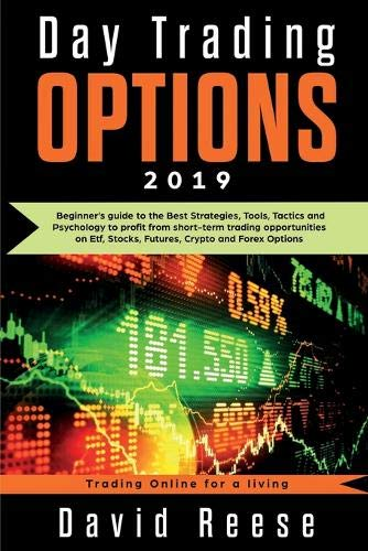Day Trading Options 2019: A Beginner's Guide to the Best Strategies, Tools, Tactics, and Psychology to Profit from Short-Term Trading Opportunities on ... Forex Options (Trading Online for a Living) (Best Day Trading Stocks 2019)