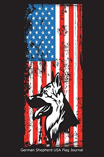 German Shepherd USA Flag Journal: Patriotic Dog Lover American Flag Novelty Gift Notebookl