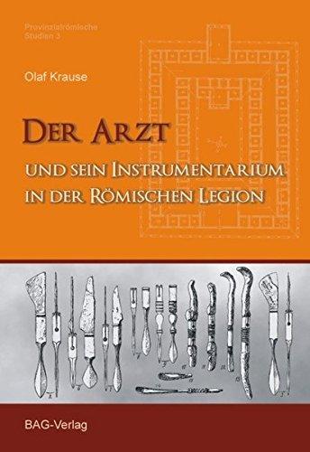 Der Arzt und sein Instrumentarium in der römischen Legion (Provinzialrömische Studien)