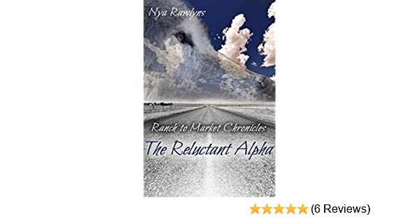 The Reluctant Alpha Ranch To Market Chronicles Book 1 Kindle