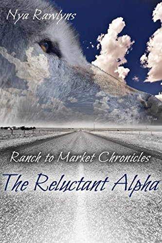 The Reluctant Alpha: Ranch to Market Chronicles, Book 1 by [Rawlyns, Nya]