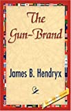 The Gun-Brand, James B. Hendryx, 1421844672