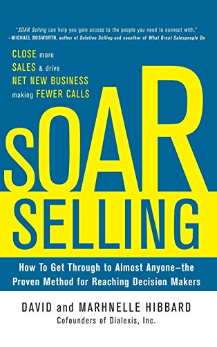 SOAR Selling: How To Get Through to Almost Anyone_the Proven Method for Reaching Decision Makers