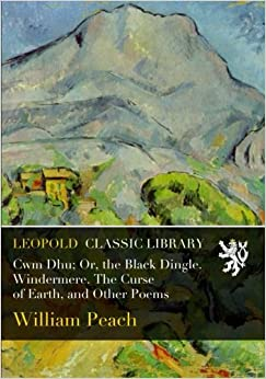 Book Cwm Dhu: Or, the Black Dingle. Windermere. The Curse of Earth, and Other Poems