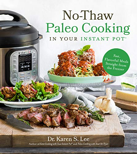 No-thaw Paleo Cooking In Your Instant Pot® Fast, Flavorful Meals Straight From The Freezer [Lee, Dr. Karen] (Tapa Blanda)
