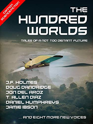 The Hundred Worlds by [Holmes, J.F., Dandridge, Doug, Ibson, Jamie, McCune, Sean, Humphreys, Daniel , Del Arroz, Jon, Bascom, Scott, Peters, James , Olsen, John M., Diaz, T. Allen, Robinson, J.K., Marcum, Lucas, Schardt, James, Bart Kemper]