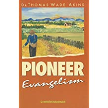 PIONEER EVANGELISM Growing Churches and Planting New Ones That are Self-Supporting Using New Testament Methods