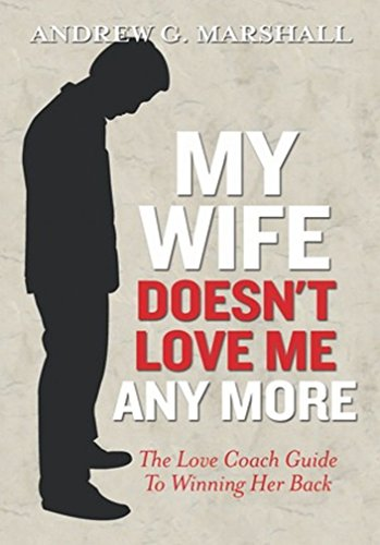 My Wife Doesn't Love Me Any More: The Love Coach Guide to Winning Her Back (English Edition)