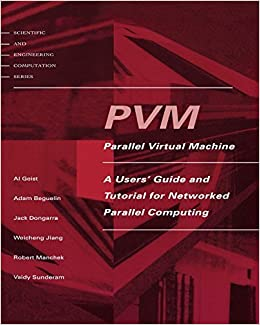 PVM: Parallel Virtual Machine: A Users' Guide and Tutorial for Network Parallel Computing (Scientific and Engineering Computation) by Geist, Al, Beguelin, Adam, Dongarra, Jack, Jiang, Weicheng, (1994)