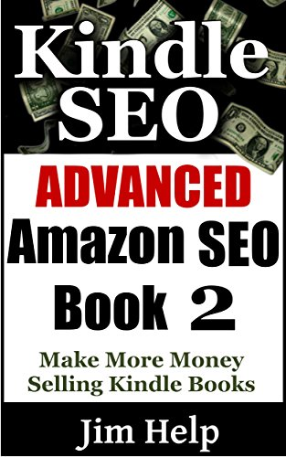Advanced Kindle SEO: Make More Money Selling Kindle Books With Advanced Amazon SEO Techniques (How To Sell More Kindle Books Book 2)