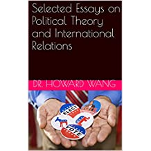 Selected Essays on Political Theory and International Relations: An Expert Perspective on the World of Politics