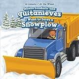 Quiero Conducir Una Quitanieves / I Want to Drive a Snowplow (Al Volante / At the Wheel) (English and Spanish Edition)