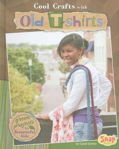 Cool Crafts with Old T-shirts: Green Projects for Resourceful Kids (Green (Environment Green T-shirt)