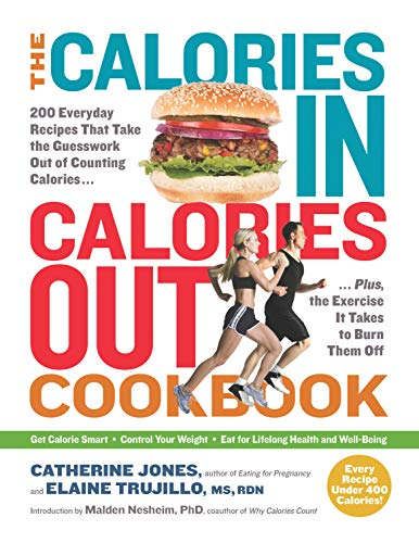 The Calories In, Calories Out Cookbook: 200 Everyday Recipes That Take the Guesswork Out of Counting Calories-Plus, the Exercise It Takes to Burn Them Off (Exercise To Burn 500 Calories A Day)