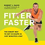 Fitter Faster: The Smart Way to Get in Shape in Just Minutes a Day | Robert J. Davis,Brad Kolowich