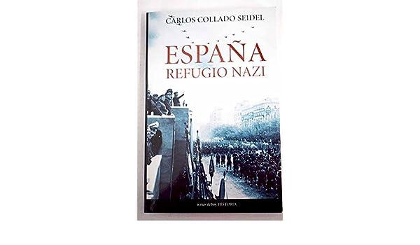 España refugio nazi: Amazon.es: Carlos Collado Seidel, Historia: Libros