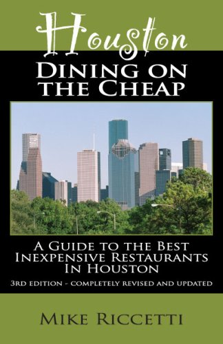 Houston Dining on the Cheap - A Guide to the Best Inexpensive Restaurants in Houston - Third Edition