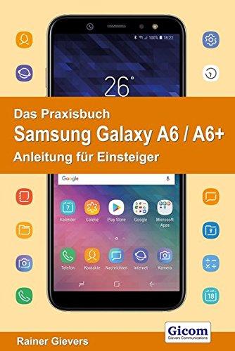 Das Praxisbuch Samsung Galaxy A6 / A6+ - Anleitung für Einsteiger Taschenbuch – 8. Juni 2018 Rainer Gievers 3964690015 Betriebssystem (EDV) Operating System