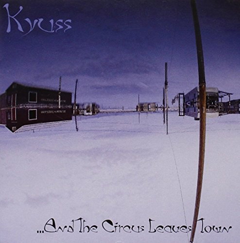Kyuss: And The Circus Leaves Town (Audio CD)
