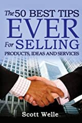 The 50 Best Tips EVER for Selling Products, Ideas and Services (Outperform The Norm) by Scott Welle (2014-05-28) Paperback