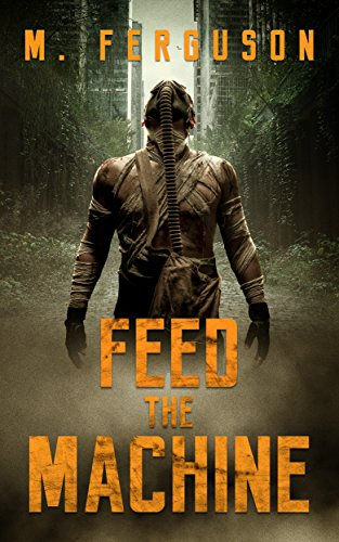 Feed the Machine (Post-Apocalypse Science Fiction) by [Ferguson, Mathew]